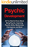 Psychic Development: All you need to know about being psychic, improving psychic ability, mediumship, clairvoyance, and more!