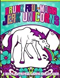 Drunk Foul-Mouth Jerk Unicorns: A Weird & Inappropriate Coloring Book for Adults