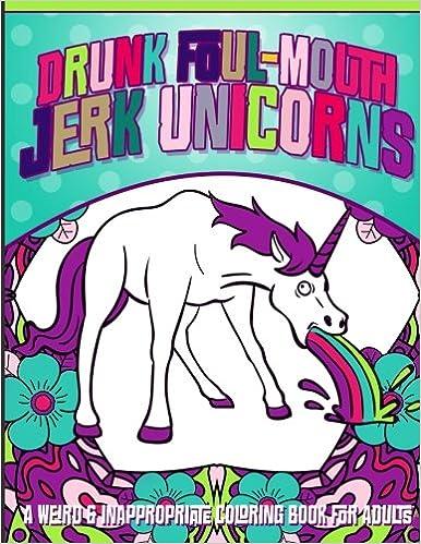 Amazon Com Drunk Foul Mouth Jerk Unicorns A Weird Inappropriate