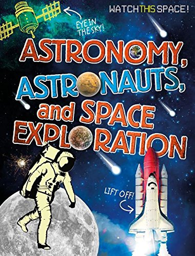 Astronomy, Astronauts, and Space Exploration (Watch This Space!) PDF