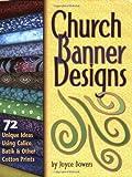 Church Banner Designs: 72 Unique Ideas Using Calico, Batik & Other Cotton Prints