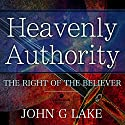 Heavenly Authority: The Right of the Believer Audiobook by John G Lake Narrated by William Crockett