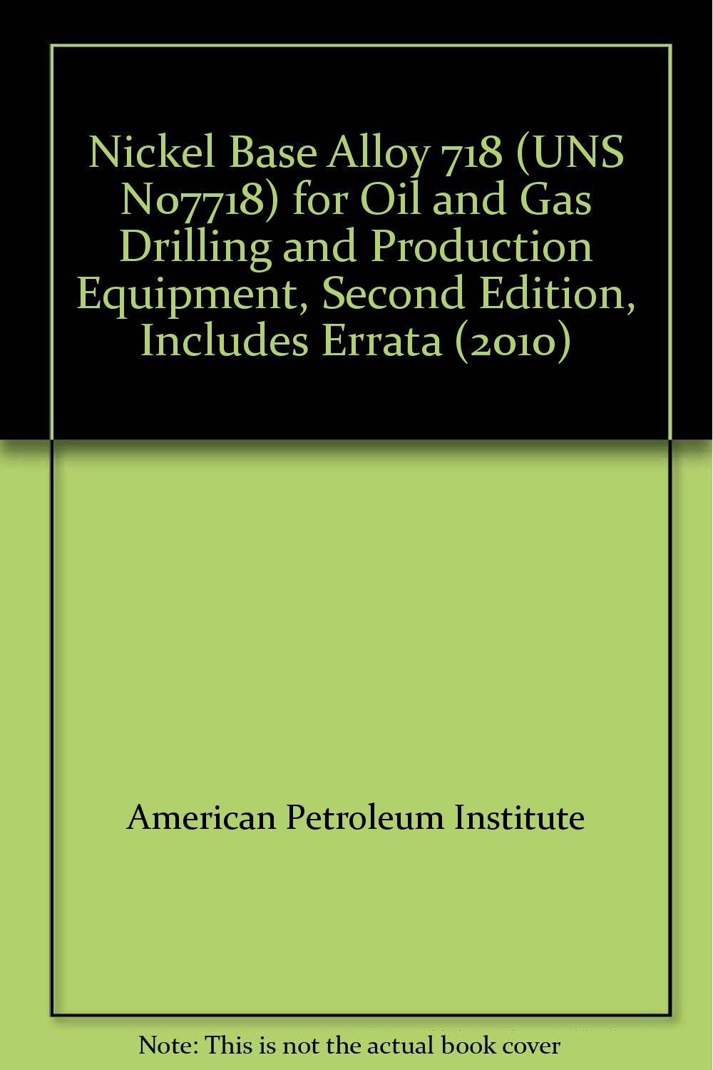 Nickel Base Alloy 718 (UNS N07718) for Oil and Gas Drilling and Production Equipment, Second Edition, Includes Errata (2010) pdf epub
