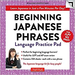 Beginning Japanese Phrases Language Practice Pad: Learn Japanese In Just A Few Minutes Per Day! (JLPT Level N5 Exam Prep) (Tuttle Practice Pads) Mobi Download Book