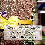 The Civil War: 1861-1865: The USA at War with Itself | Robert Boscarato
