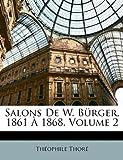 Salons de W Bürger, 1861 À 1868, Thophile Thor and Théophile Thoré, 114757250X