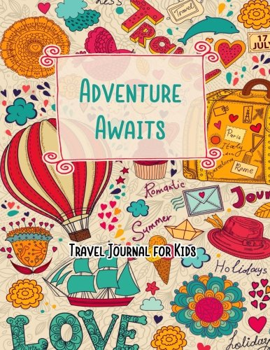 Adventure Awaits Travel Journal for Kids: Vacation Diary for Children:120+ Page Travel Journal (Fun Kid Travel Journals) (Volume 3)