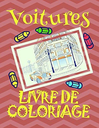 Livre de Coloriage Voitures : Voitures Livre de Coloriage pour les enfants 4-10 ans!  (Livre de Coloriage Voitures: A SERIES OF COLORING BOOKS) (French Edition)