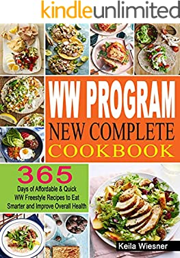 WW Program New Complete Cookbook: 365 Days of Affordable & Quick WW Freestyle Recipes to Eat Smarter and Improve Overall Health