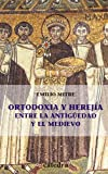 img - for Ortodoxia y herejia entre la antiguedad y el medievo / Orthodoxy and heresy among ancient and medieval (Historia Serie Menor) (Spanish Edition) book / textbook / text book