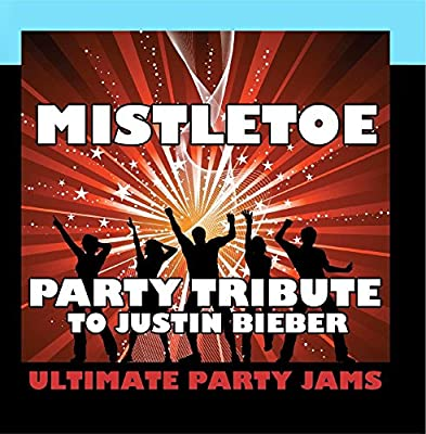Mistletoe (Party Tribute to Justin Bieber)