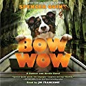 Bow Wow: A Bowser and Birdie Novel Audiobook by Spencer Quinn Narrated by James Frangione