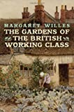 The Gardens of the British Working Class, Margaret Willes, 030018784X