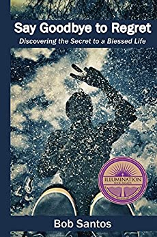 Say Goodbye to Regret: Discovering the Secret to a Blessed Life (English Edition) por [Santos, Bob]