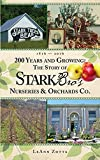 200 Years and Growing: The Story of Stark Bro's Nurseries & Orchards Co. offers
