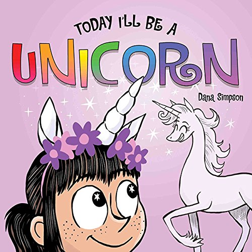 Today I'll Be a Unicorn (Phoebe and Her Unicorn)