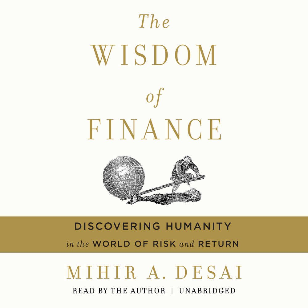 The wisdom of finance discovering humanity in the world of risk the wisdom of finance discovering humanity in the world of risk and return mihir desai 9781538427811 amazon books fandeluxe Gallery