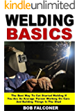 Welding Basics: The Best Way To Get Started Welding If You Are An Average Person Working On Cars And Building Things In…