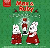 Max & Ruby In The Nutcracker Suite by Max & Ruby