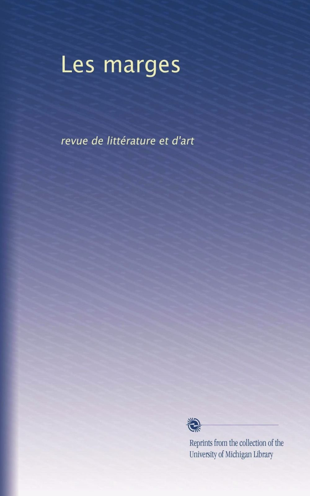 Read Online Les marges: revue de littérature et d'art (Volume 2) (French Edition) pdf