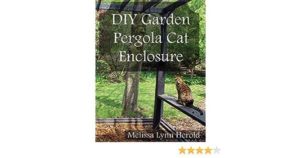 DIY Garden Pergola Cat Enclosure (English Edition) eBook: Herold ...