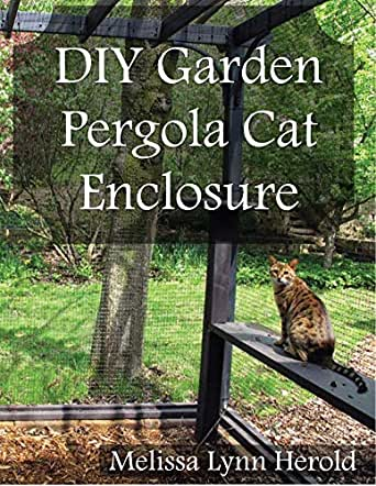 DIY Garden Pergola Cat Enclosure (English Edition) eBook: Herold, Melissa Lynn: Amazon.es: Tienda Kindle