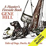 A Hunter's Fireside Book: Tales of Dogs, Ducks, Birds, Guns