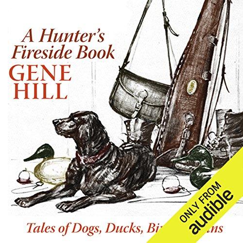 A Hunter's Fireside Book: Tales of Dogs, Ducks, Birds, Guns by Audible Studios