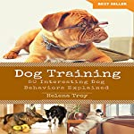 Dog Training: 50 Interesting Dog Behaviours Explained | Helena Troy