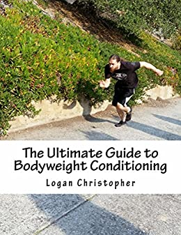 The Ultimate Guide to Bodyweight Conditioning by [Christopher, Logan]