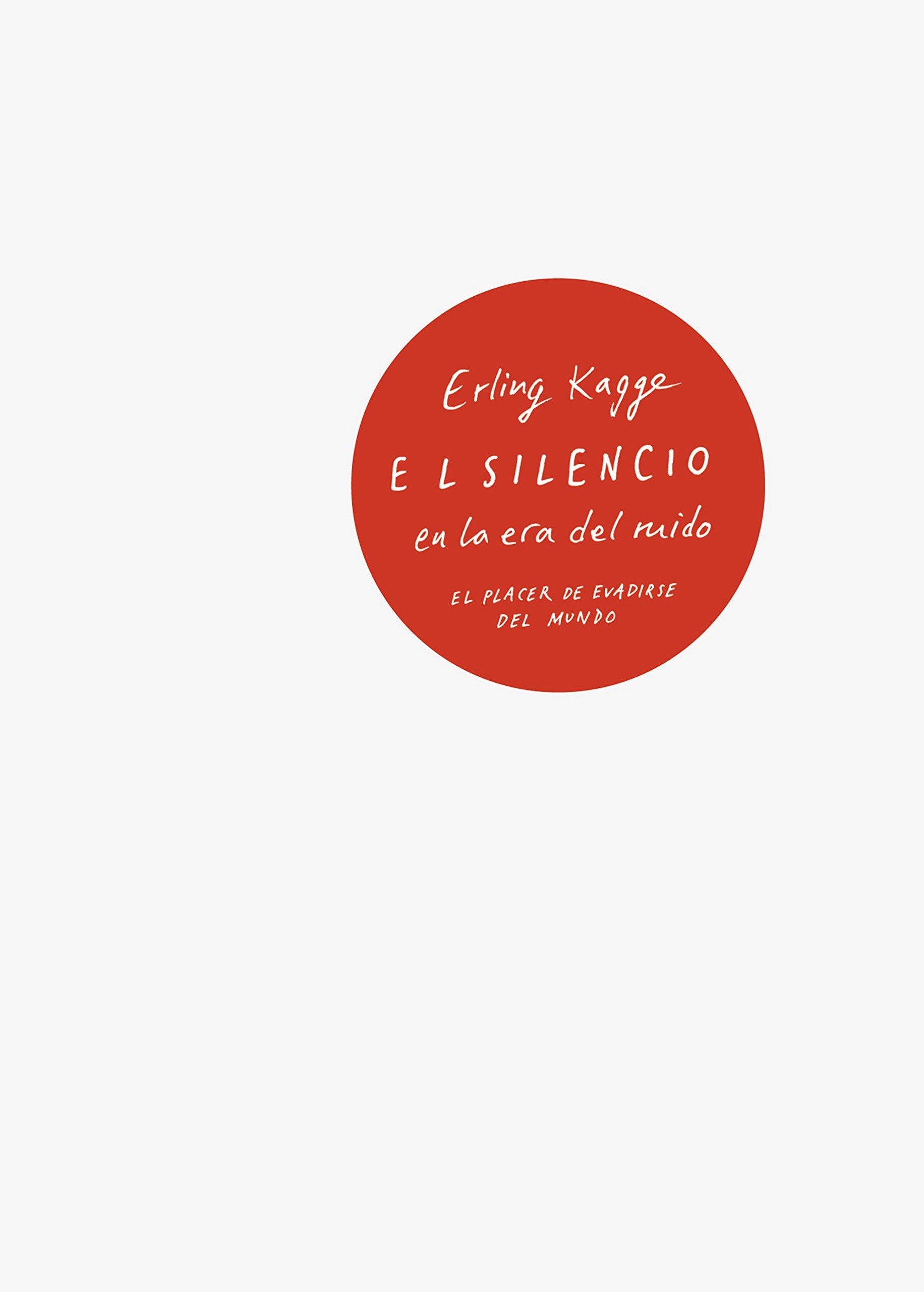 El silencio en la era del ruido: El placer de evadirse del mundo Pensamiento:  Amazon.es: Erling Kagge: Libros