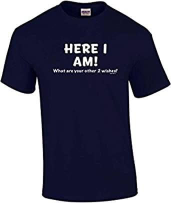 Here I Am Funny Mens Unisex Novelty T-Shirt Gift What Are Your Other 2 Wishes