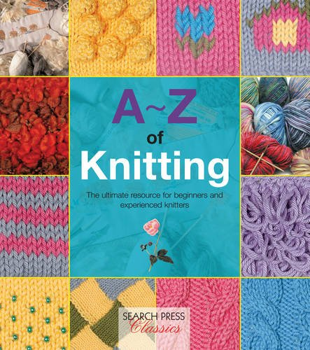 Download A-Z of Knitting: The Ultimate Guide for the Beginner Through to the Advanced Knitter (A-Z of Needlecraft) pdf epub