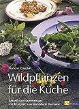 Wildpflanzen für die Küche: Botanik, Sammeltipps und Rezepte
