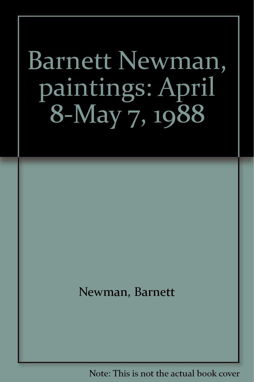 barnett newman paintings april 8 may 7 1988
