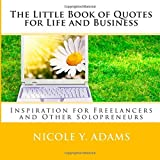 The Little Book of Quotes for Life and Business: Inspiration for Freelancers and Other Solopreneurs