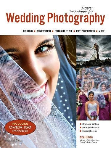 Master Techniques for Wedding Photography: Lighting, Composition, Editorial Style, Postproduction, More