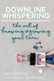 Downline Whispering: The Art of Knowing and Growing Your Team