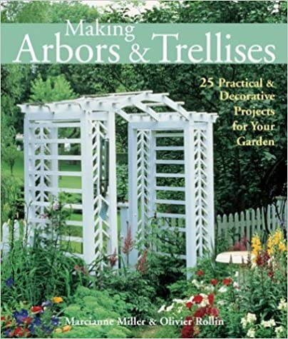 Making Arbors & Trellises: 22 Practical & Decorative Projects for Your Garden by Marcianne Miller (2003-03-01)