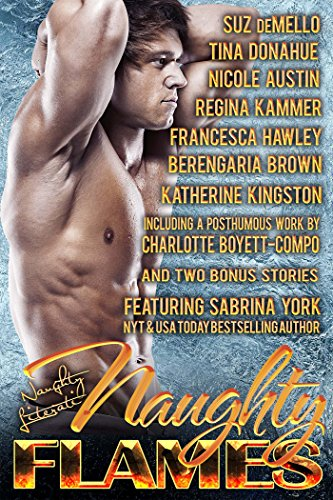 Naughty Flames: Eleven Fiery Romances by [York, Sabrina, deMello, Suz, Donahue, Tina, Austin, Nicole, Kammer, Regina, Hawley, Francesca, Brown, Berengaria, Kingston, Katherine, Boyett-Compo, Charlotte]