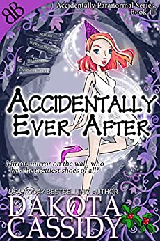 Accidentally Ever After (Accidentally Paranormal Series Book 11) by [Cassidy, Dakota]