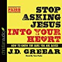 Stop Asking Jesus Into Your Heart: How to Know for Sure You Are Saved Audiobook by J. D. Greear Narrated by Tom Parks