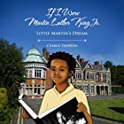 If I Were Martin Luther King Jr.: Little Martin's Dream Audiobook by Charles Thornton Narrated by Kaitlin Ty Warren