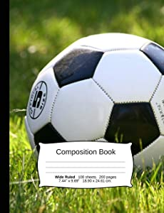 """Soccer Composition Notebook, Wide Ruled: Composition Notebook, Lined Student Writing Journal, Exercise Book, 200 pages, 7.44"""" x 9.69"""" (Sports Series)"""