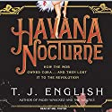 Havana Nocturne: How the Mob Owned Cuba...and Then Lost It to the Revolution Audiobook by T. J. English Narrated by Mel Foster