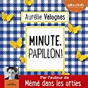 Minute, papillon ! | Livre audio Auteur(s) : Aurélie Valognes Narrateur(s) : Maia Baran