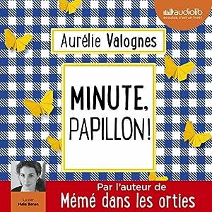 Minute, papillon !   Livre audio Auteur(s) : Aurélie Valognes Narrateur(s) : Maia Baran