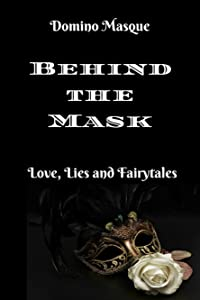 Behind the Mask: Love, Lies and Fairytales