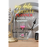 MY DAILY SCHEDULE PLANNER 2020-2022: A two-year hourly, daily and weekly academic planner for students, teachers, staff…