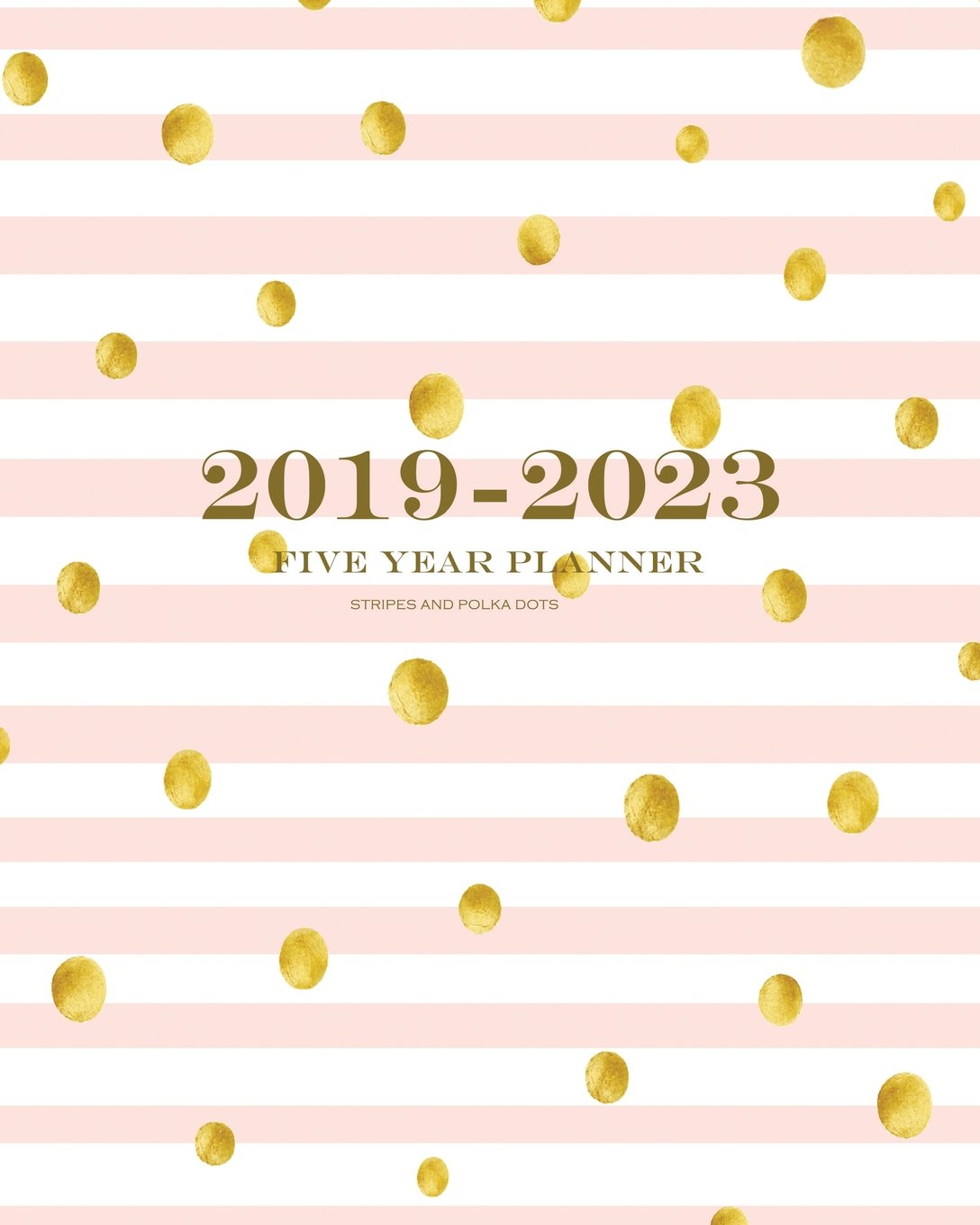 2019-2023 Stripes and Polka Dots Five Year Planner: 60 Months Planner and Calendar,Monthly Calendar Planner, Agenda Planner and Schedule Organizer, ... years (5 year calendar/5 year diary/8 x 10) ebook